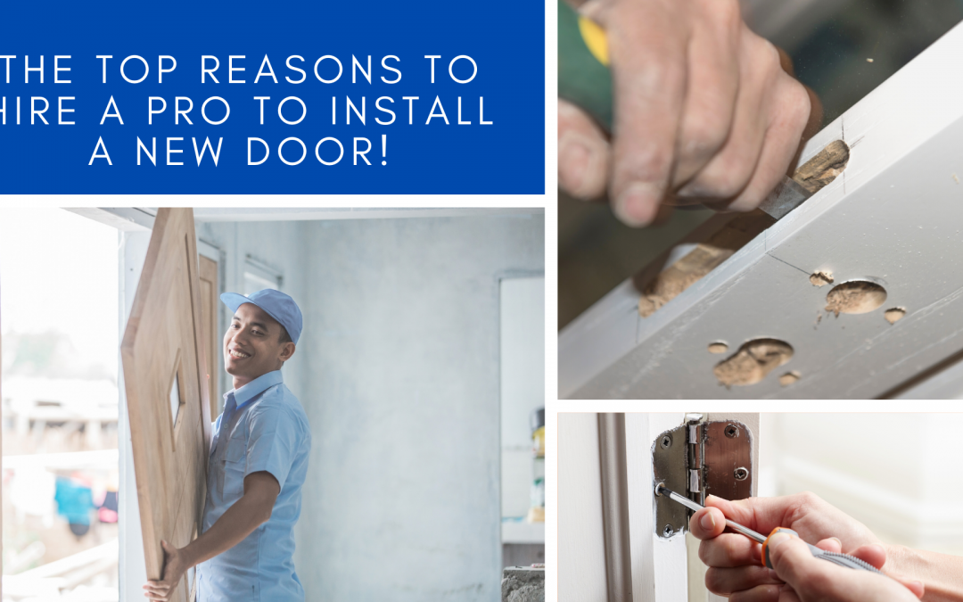 The Top Reasons to Hire a Pro to Install a New Door!