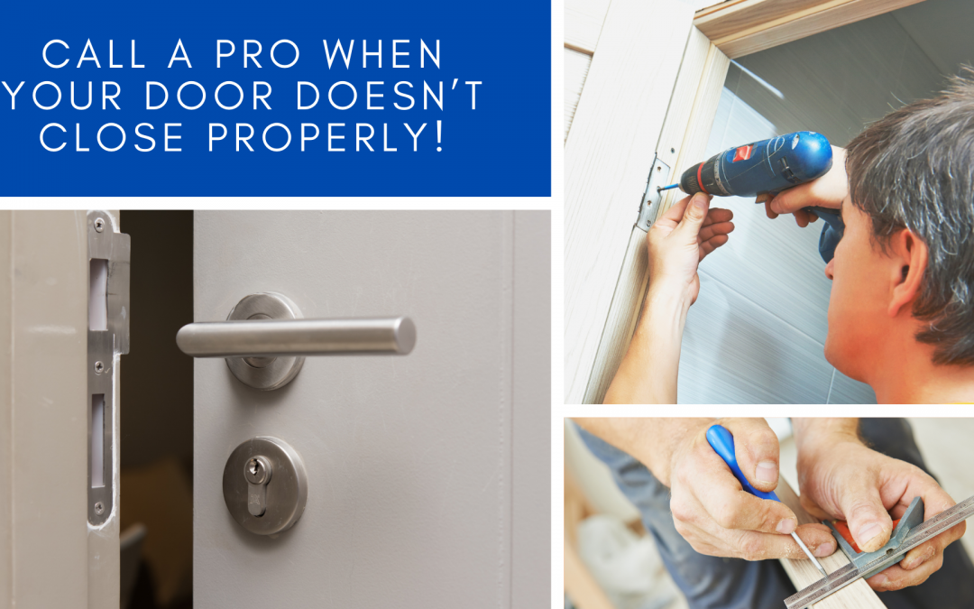 Call a pro when your door doesn't close properly!