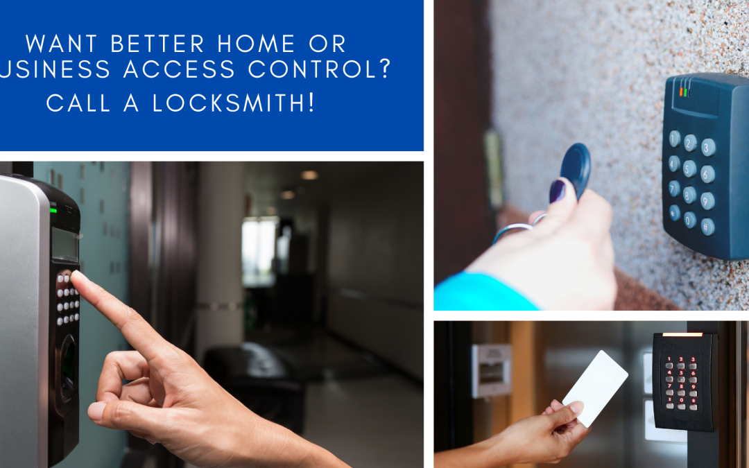 Want better home or business access control? Call a locksmith!