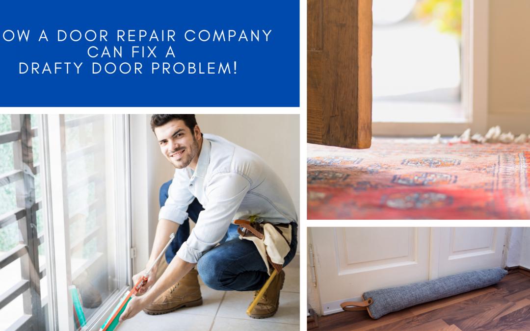 How a Door Repair Company can fix a Drafty Door Problem!